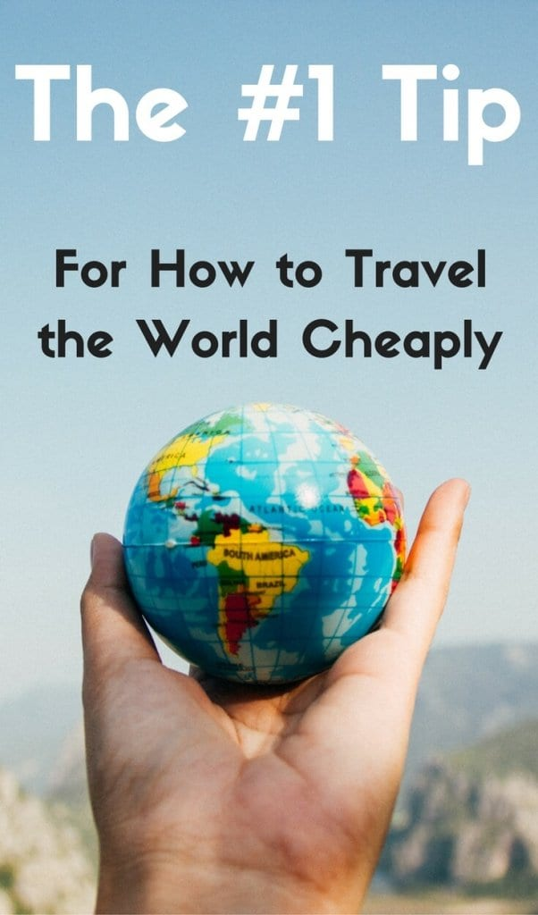 My Number One Tip for How to Travel the World Cheaply and on a Budget - From Someone Who Travels the World All the Time
