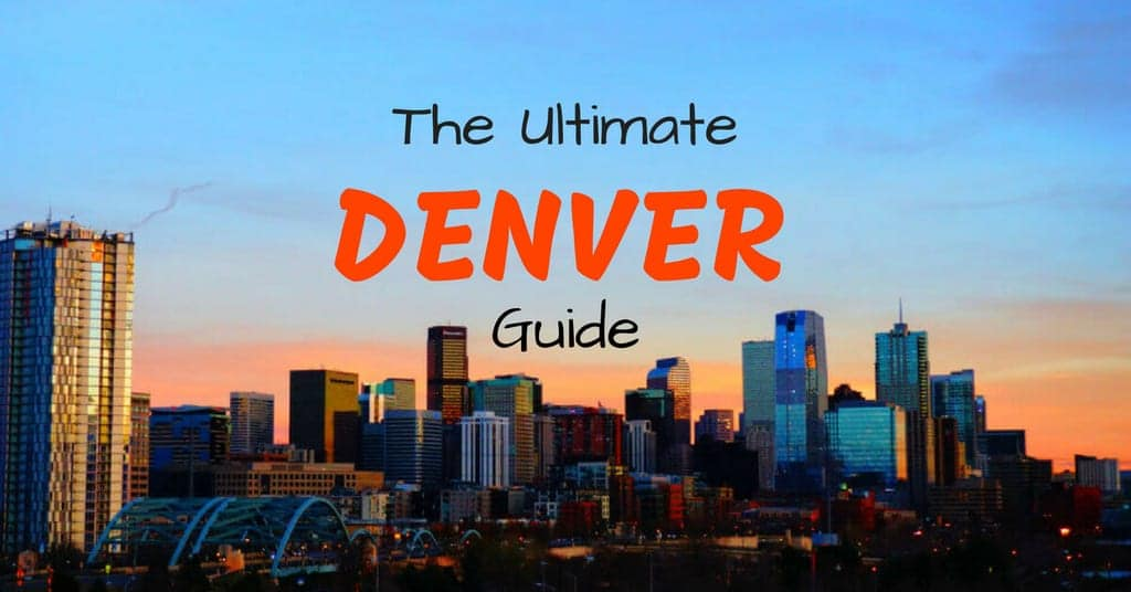 Things to do in Denver: the Ultimate Denver Travel Guide