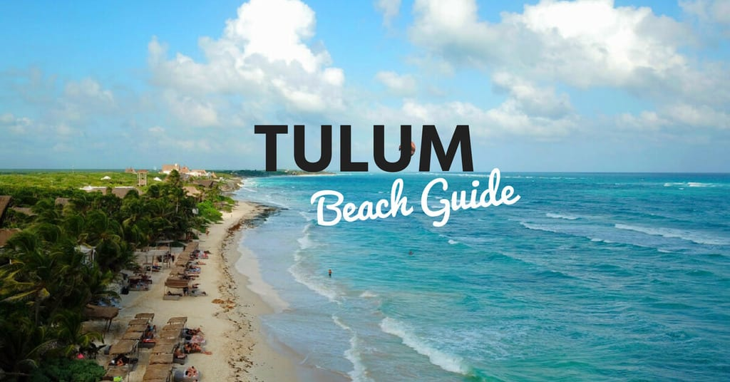 Tulum Beaches: Guide to the Best Beaches of Tulum 2018