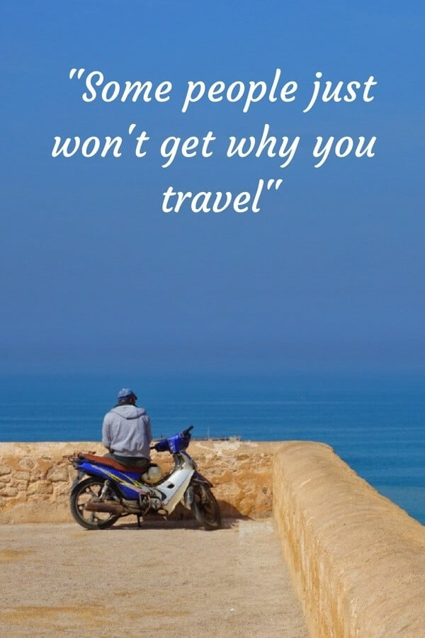 """Some people won't get why you travel"": One of 43 things you learn while traveling the world. #travelquotes #quotes #travel #traveltheworld"