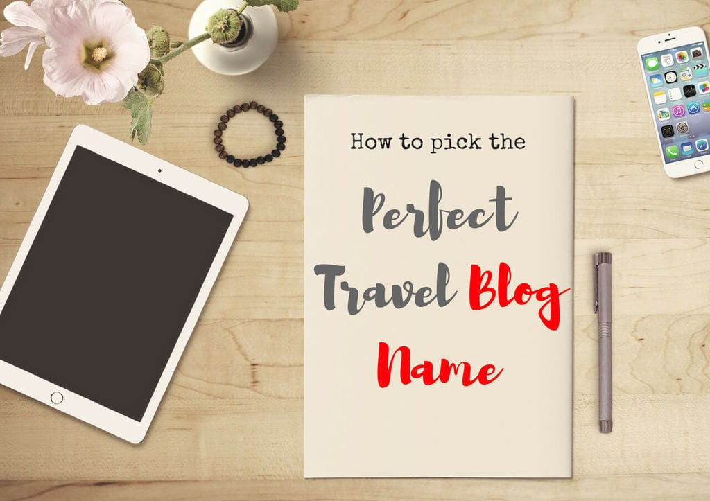 Perfect Travel Blog Names - Find One In 10 Steps (By a