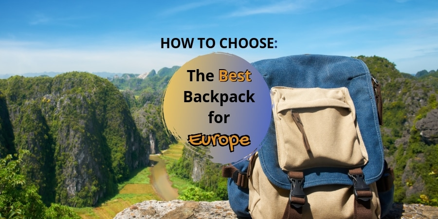 How to Choose the Best Backpack for Europe